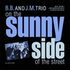 B.B. & J.M. Trio: On the Sunny Side of the Street
